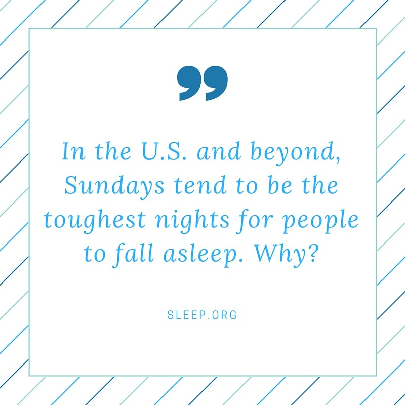 Sundays tend to be the toughest nights for people to fall asleep. Why?
