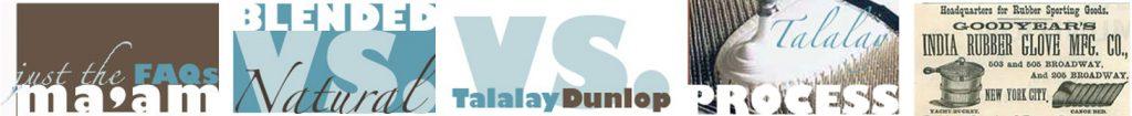 FAQs-BlendedVsNatural-TalalayVsDunlop-Process-History