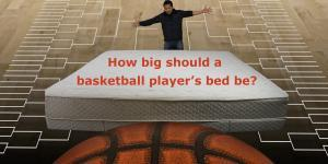How big should a basketball player's bed be?